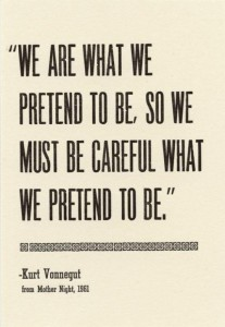 We are what we pretend to be so we must be careful what we pretend to be