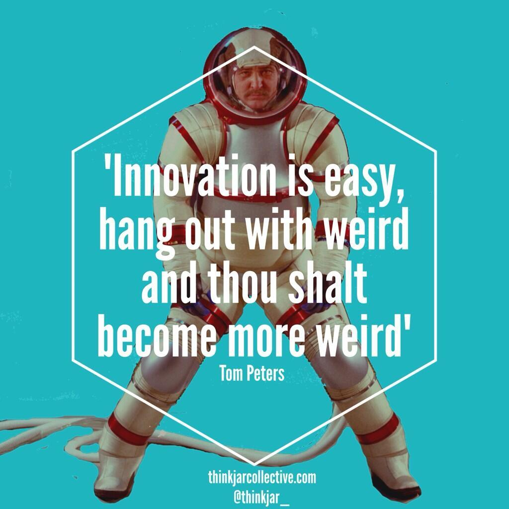 tom peters quote on innovation and being weird